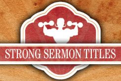 Why-Every-Sermon-Needs-a-Strong-Title_1643_245x169