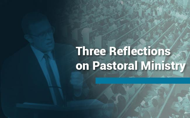 Three Reflections on Pastoral Ministry