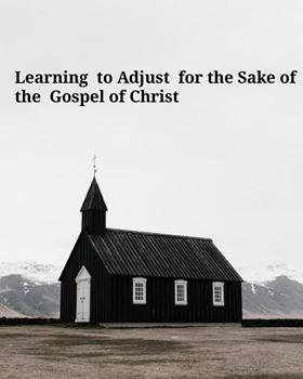 Learning to Adjust for the Sake of the Gospel of Christ