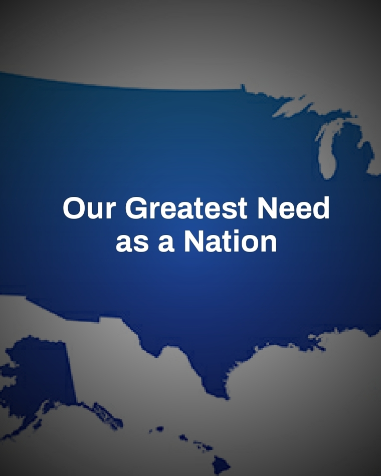 Our Greatest Need as a Nation